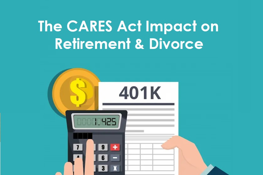The CARES Act Impact on Retirement and Divorce